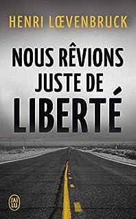 Nous rêvions juste de liberté, Loevenbruck, Henri