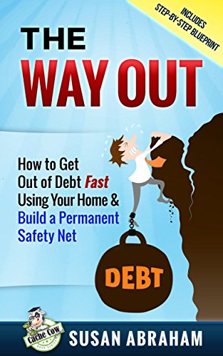 THE WAY OUT: How to Get Out of Debt Fast Using Your Home and Build a Permanent Safety Net