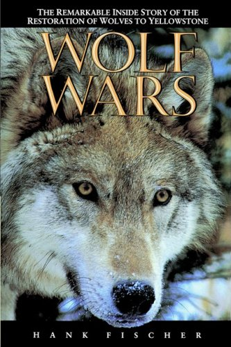Wolf Wars: The Remarkable Inside Story of the Restoration of Wolves to Yellowstone