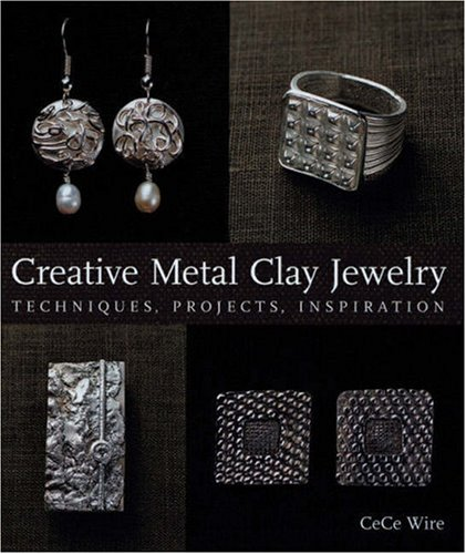 Creative Metal Clay Jewelry: Techniques, Projects, ()