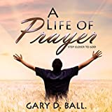 A Life of Prayer: Step Closer to God