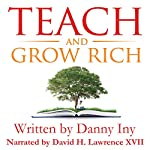 Teach and Grow Rich: The Emerging Opportunity for Global Impact, Freedom, and Wealth: The Audience Revolution, Book 2 | Danny Iny