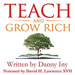 Teach and Grow Rich: The Emerging Opportunity for Global Impact, Freedom, and Wealth