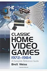 Classic Home Video Games, 1972-1984: A Complete Reference Guide Paperback