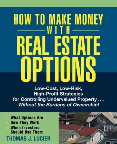 How to Make Money With Real Estate Options: Low-Cost, Low-Risk, High-Profit Strategies for Controlling Undervalued Property....Without the Burdens of Ownership! by Wiley