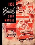 1950 BUICK FACTORY REPAIR SHOP & SERVICE MANUAL- For SUPER, SPECIAL And ROADMASTER - Includes Engine, Chassis, Suspension, Transmission, Electrical, Brakes, Fuel System, Cooling, Steering and much more