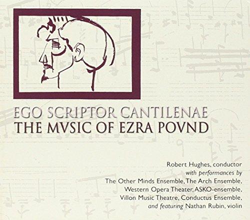 Ego Scriptor Cantilenae  The Music Of Ezra Pound