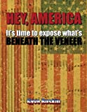 Hey, America It's Time to Expose What's Beneath the Veneer, Gyve Buskin, 0985344962