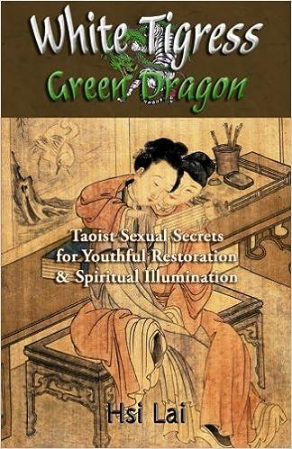 Book White Tigress Green Dragon: Taoist Sexual Secrets for Youthful Restoration and Spiritual Illumination