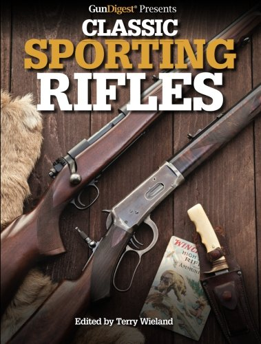 (Gun Digest Presents Classic Sporting Rifles)