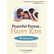 Peaceful Parent, Happy Kids Workbook: Using Mindfulness and Connection to Raise Resilient, Joyful Children and Rediscover your Love of Parenting