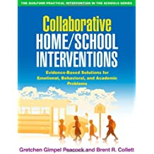 Collaborative Home/School Interventions: Evidence-Based Solutions for Emotional, Behavioral, and Academic Problems...