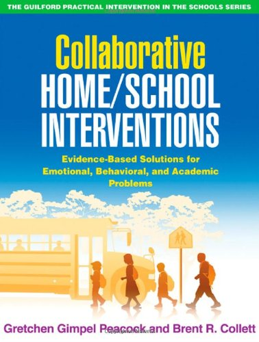 Collaborative Home/School Interventions: Evidence-Based Solutions for Emotional, Behavioral, and Academic Problems (The Guilford Practical Intervention in the Schools Series)