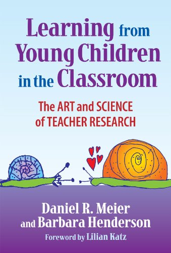 Learning from Young Children in the Classroom: The Art and Science of Teacher Research
