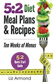 5:2 Diet Meal Plans & Recipes - Ten Weeks of Menus: 21 Meal Plans plus 5:2 Quick Start Guide (5:2 Fast Diet Book 5)