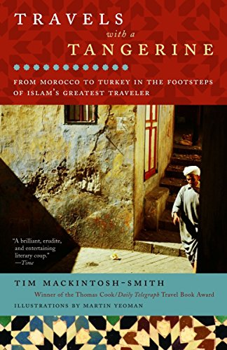 Travels with a Tangerine: From Morocco to Turkey in the Footsteps of Islam's Greatest Traveler (Best Time To Travel To Turkey)