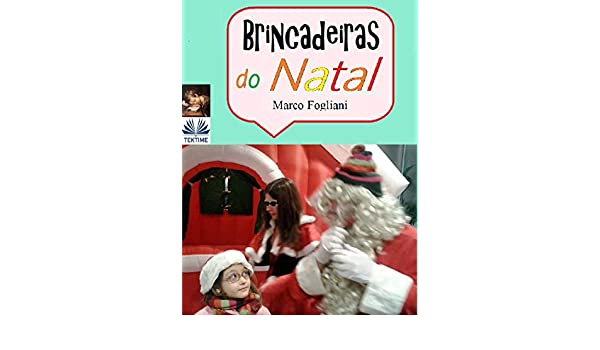Amazon.com: Brincadeiras Do Natal (Portuguese Edition) eBook: MARCO FOGLIANI, Aderito Francisco Huo: Kindle Store