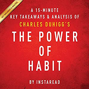 A 15-Minute Key Takeaways & Analysis of Charles Duhigg's The Power of Habit: Why We Do What We Do in Life and Business Audiobook
