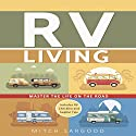RV Living: Master the Life on the Road Audiobook by Mitch Sargood Narrated by A. W. Miller