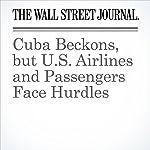 Cuba Beckons, but U.S. Airlines and Passengers Face Hurdles | Scott McCartney