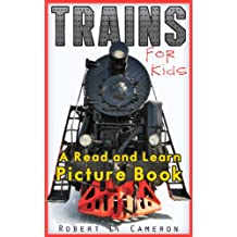 Trains For Kids ~  A Childrens Book About Trains. Kids Discover Fun Facts About Trains, With Over 100 Photos Included