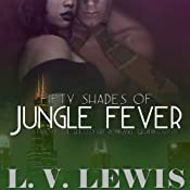 Fifty Shades of Jungle Fever: The Ghetto Girl Romance Quadrilogy | L.V. Lewis