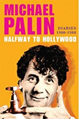 Halfway to Hollywood: Diaries 1980--1988 (Michael Palin Diaries) Kindle Edition