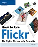 How to Use Flickr: The Digital Photography Revolution