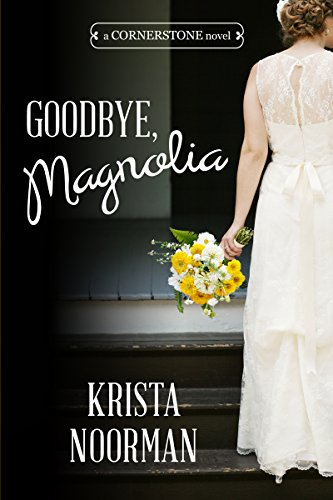 Goodbye, Magnolia (Cornerstone Book 1) by [Noorman, Krista]