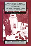 'God Alone is King': Islam and Emanicipation in Senegal - The Wolof Kingdoms of Kajoor and Bawol, 1859-1914 (Social History of Africa)