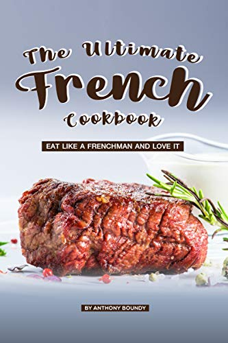 (The Ultimate French Cookbook: Eat Like a Frenchman and Love It)