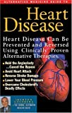 Heart Disease, Burton Goldberg and Alternative Medicine Digest Editors, 1887299106