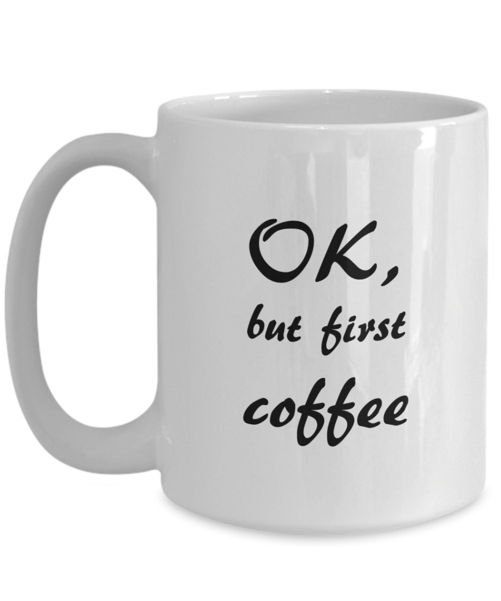 Novelty OkBut Mug Cool MugBest First Coffee Hot CtshxrQd