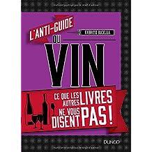 L'anti-guide du Vin: ce Que les Autres Livres Ne Vous Disent Pas!