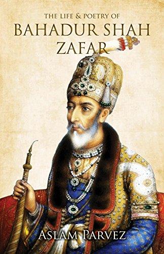 The Life & Poetry of Bahadur Shah Zafar