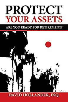 Protect Your Assets: Are You Ready for Retirement? by [Hollander Esq., David J.]