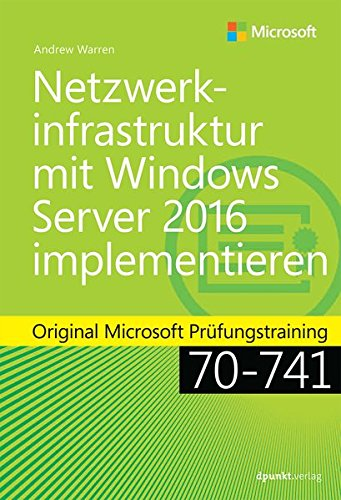 Netzwerkinfrastruktur Mit Windows Server 2016 Implementieren  Original Microsoft Prüfungstraining 70 741  Microsoft Press