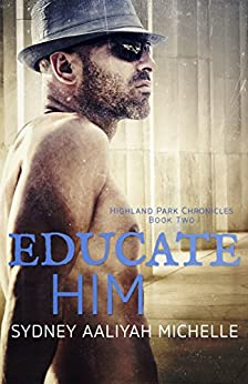 Educate Him (Highland Park Chronicles Book 2) by [Michelle, Sydney Aaliyah]
