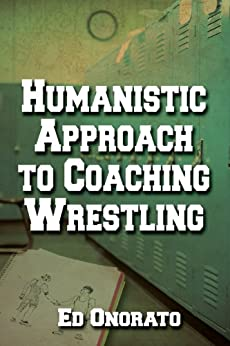 A Humanistic Approach to Coaching Wrestling by [Onorato, Ed]