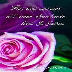 Los diez secretos del amor abundante [The Ten Secrets of Abundant Love]