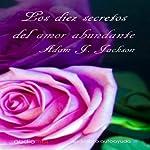 Los diez secretos del amor abundante [The Ten Secrets of Abundant Love] | Adam J. Jackson