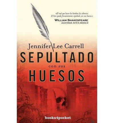 [ Sepultado Con Sus Huesos = Interred with Their Bones (Books4pocket Narrativa #216) (Spanish) [ SEPULTADO CON SUS HUESOS = INTERRED WITH THEIR BONES (BOOKS4POCKET NARRATIVA #216) (SPANISH) ] By Carrell, Jennifer Lee ( Author )Jul-01-2010 Paperback (Interred With Their Bones By Jennifer Lee Carrell)