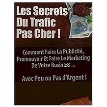 """Les SecretS du Traffic pas cher !: """"Comment utiliser le Pouvoir de l'Internet pour faire la Publicité, la Promotion,et  le Marketing de votre Business avec peu ou pas d'Argent"""" (French Edition)"""