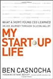img - for My Start-Up Life: What a (Very) Young CEO Learned on His Journey Through Silicon Valley by Ben Casnocha (2007-05-25) book / textbook / text book