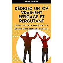 Rédigez un CV vraiment efficace et percutant.: Boostez votre recherche d'emploi (Dans la tête d'un recruteur ! t. 1) (French Edition)