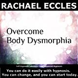 Overcome Body Dysmorphia (Body Dysmorphic Disorder, BDD) and Feel Good about Your Physical Appearance, Self Hypnosis, Hypnotherapy CD