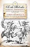 To the Hebrides : Samuel Johnson's Journey to the Western Islands of Scotland: And James Boswell's Journal of a Tour to the Hebrides, Johnson, Samuel, 1780270313