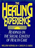 img - for The Healing Experience: Readings on the Social Context of Health Care: 1st (First) Edition book / textbook / text book