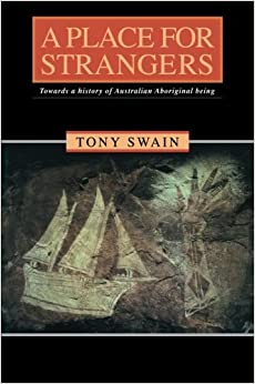 A Place for Strangers: Towards a History of Australian Aboriginal Being by Tony Swain (1996-07-30)