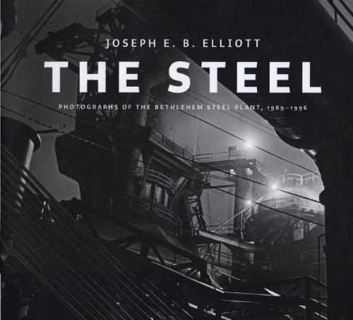The Steel: Photographs of the Bethlehem Steel Plant, - Steel Bethlehem